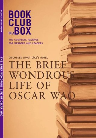 Bookclub-in-a-Box Discusses The Brief Wondrous Life of Oscar Wao by Junot Diaz (Book Club in a Box: The Complete Package for Readers and Leaders)