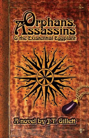 Orphans, Assassins and the Existential Eggplant