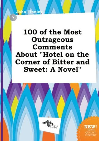 100 of the Most Outrageous Comments about Hotel on the Corner of Bitter and Sweet
