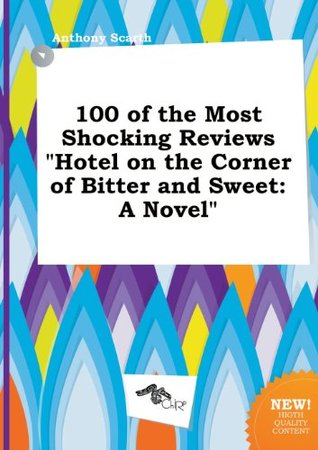 100 of the Most Shocking Reviews Hotel on the Corner of Bitter and Sweet