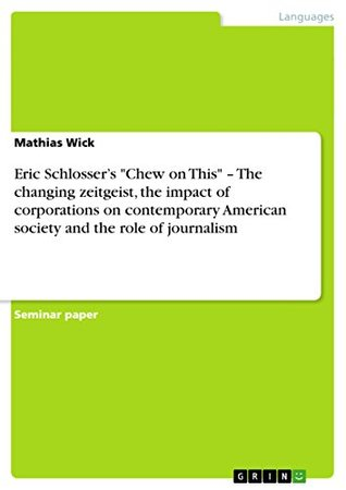 """Eric Schlosser's """"Chew on This"""" - The changing zeitgeist, the impact of corporations on contemporary American society and the role of journalism"""
