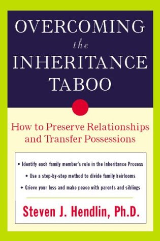 Overcoming the Inheritance Taboo: How to Preserve Relationships and Transfer Possessions