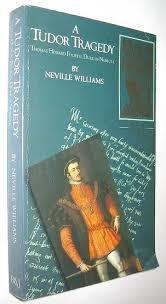 A Tudor Tragedy: Thomas Howard, Duke of Norfolk