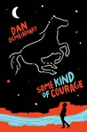 Some Kind of Courage by Dan Gemeinhart