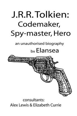 J.R.R.Tolkien: Codemaker, Spy-Master, Hero: An Unauthorised Biography