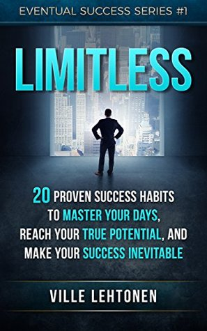Limitless: 20 Proven Success Habits to Master Your Days, Reach Your True Potential, and Make Your Success Inevitable (Eventual Success Series)