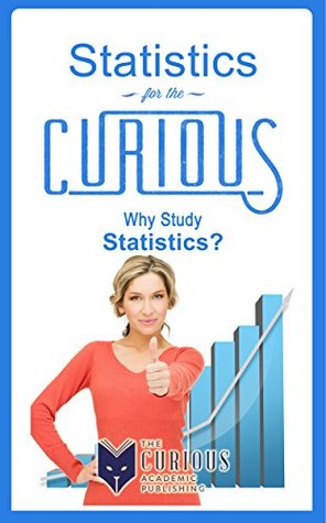 Statistics for the Curious: Why Study Statistics?