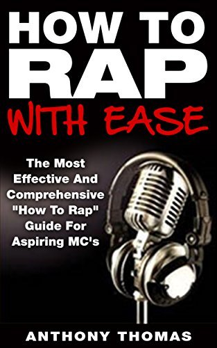 How To Rap With Ease - The Most Effective And Comprehensive How To Rap Guide For Aspiring MC's