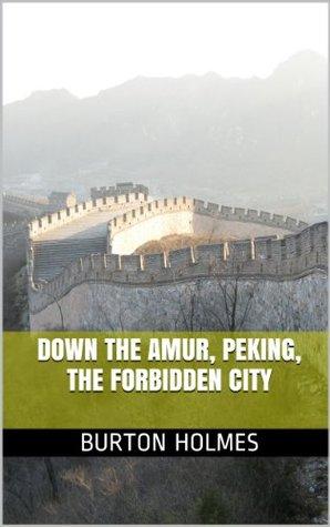 Down the Amur, Peking, the Forbidden City