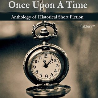 Once upon a time- an anthology of historical fiction