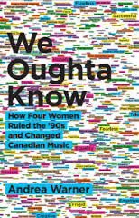 We Oughta Know (How Four Women Ruled the '90s and Changed Canadian Music)