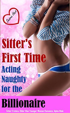 sitter-s-first-time-acting-naughty-for-the-billionaire-sitter-erotica-older-man-younger-woman-romance-alpha-male