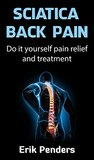 Sciatica and lower back pain: Do it yourself pain relief and lower back pain treatment (Healthy home treatment)
