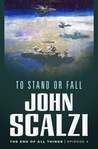 To Stand or Fall (The End of All Things, #4) cover