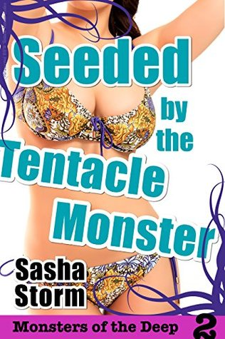 Seeded by the Tentacle Monster(Monsters of the Deep 2)