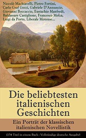 Die beliebtesten italienischen Geschichten: Ein Porträt der klassischen italienischen Novellistik (134 Titel in einem Buch - Vollständige deutsche Ausgabe): ... und Knecht und viel mehr
