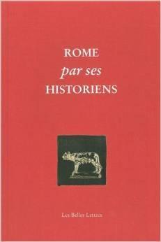 Rome par ses historiens : la véritable histoire de Rome racontée par les historiens grecs et latins