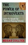 The Power Of Introverts: Learn To Speak Up Without Raising Volume