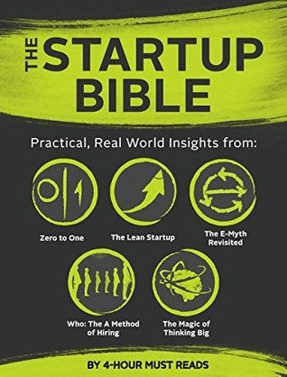 The Startup Bible Bundle #1 - Practical, Real World Insights from: Zero to One, The Lean Startup, The E-Myth Revisited, Who: The A Method of Hiring, and The Magic of Thinking Big