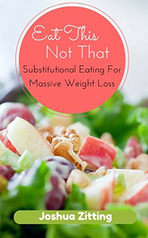 Eat This Not That: Substitutional Eating for Massive Weight Loss