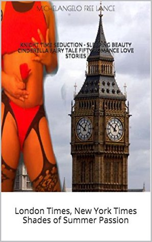 Knight Time Seduction - Sleeping Beauty Cinderella Fairy Tale Fifty Romance Love Stories: London Times, New York Times Shades of Summer Passion (Good Knight Kiss Book 5)