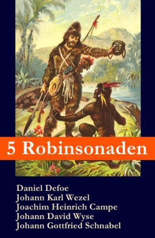 5 Robinsonaden: Robinson Crusoe + Robinson Krusoe + Robinson der Jüngere + Der schweizerische Robinson + Die Insel Felsenburg (mit zahlreichen Illustrationen): ... Abenteuerromane
