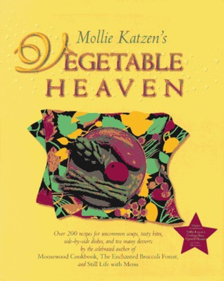 Mollie Katzen's Vegetable Heaven: Over 200 Recipes Uncommon Soups, Tasty Bites, Side-by-Side Dishes, and Too Many Desserts