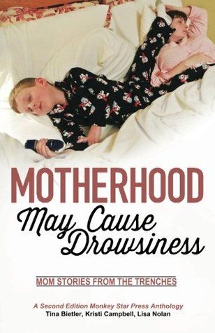 motherhood-may-cause-drowsiness-mom-stories-from-the-trenches-a-second-edition-monkey-star-press-anthology