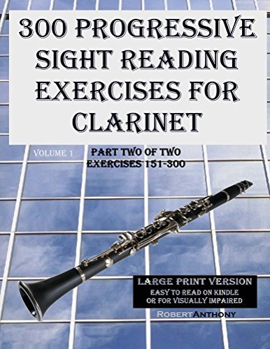 300 Progressive Sight Reading Exercises for Clarinet Large Print Version: Part Two of Two, Exercises 151-300