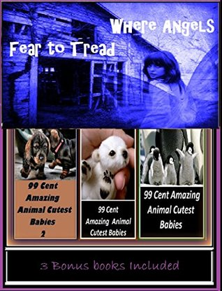 Where Angels Fear to Tread Illustrated with Amazing Cloud Photography & 3 Bonus Books Amazing Animals Cutest Babies 1, 2, & 3