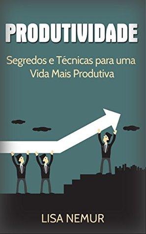 produtividade-segredos-e-tcnicas-para-uma-vida-mais-produtiva-administrao-do-tempo-estabelecimento-de-metas-gerenciamento-da-procrastinao
