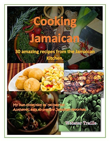 COOKING JAMAICAN: 30 Amazing recipes from the Jamaican Kitchen