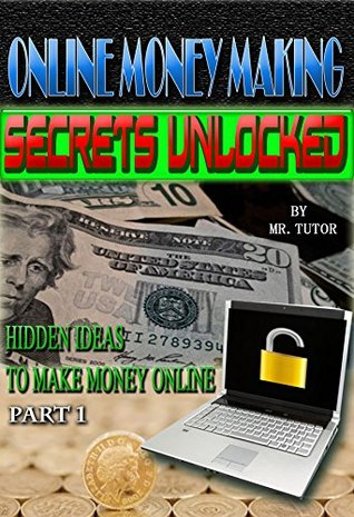 ONLINE MONEY MAKING SECRETS UNLOCKED: HIDDEN IDEAS TO MAKE MONEY ONLINE