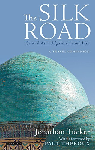 The Silk Road - Central Asia, Afghanistan and Iran: A Travel Companion
