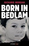 Born in Bedlam