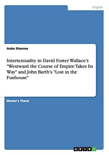 """Intertextuality in David Foster Wallace's """"Westward the Course of Empire Takes Its Way"""" and John Barth's """"Lost in the Funhouse"""""""