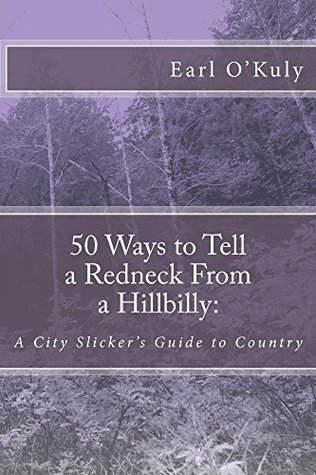 50 Ways to Tell a Redneck From a Hillbilly:: A City Slicker's Guide