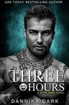 Three Hours by Dannika Dark