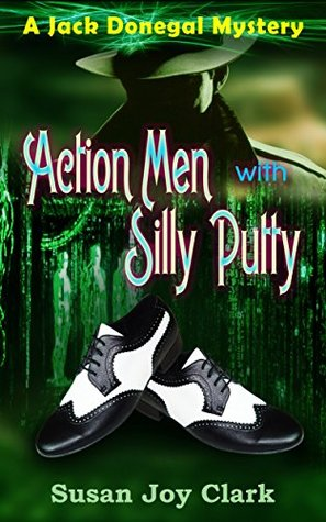 Action Men with Silly Putty: A Jack Donegal Mystery (Jack Donegal Mysteries Book 1)