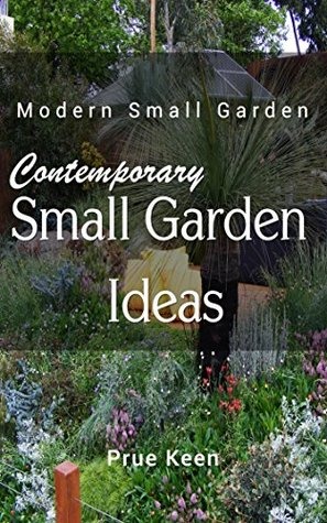 Contemporary Small Garden Ideas (Modern Small Garden Book 1)