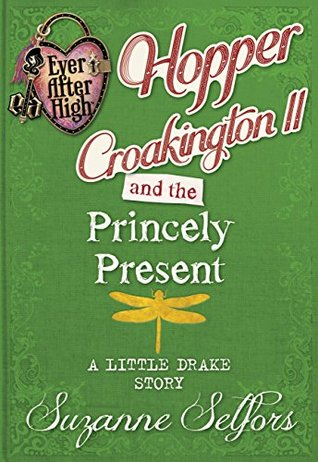 Hopper Croakington II and the Princely Present: A Little Drake Story (Ever After High: A School Story #4)
