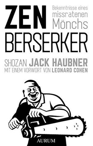 Zen Berserker: Bekenntnisse eines missratenen Mönchs
