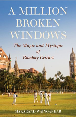 A Million Broken Windows: The Magic and Mystique of Bombay Cricket