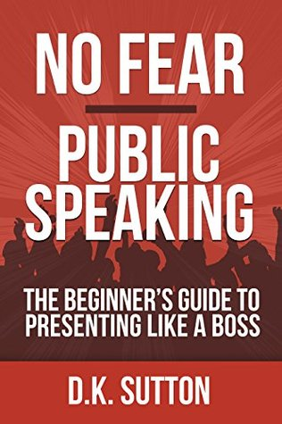 No Fear Public Speaking: The Beginner's Guide to Presenting Like a Boss
