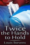 Twice the Hands to Hold (Twice The Hands To Hold, #1)