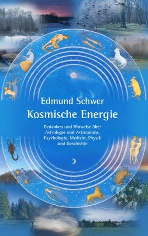 Kosmische Energie: Gedanken und Hinweise über Astrologie und Astronomie, Psychologie, Medizin, Physik und Geschichte