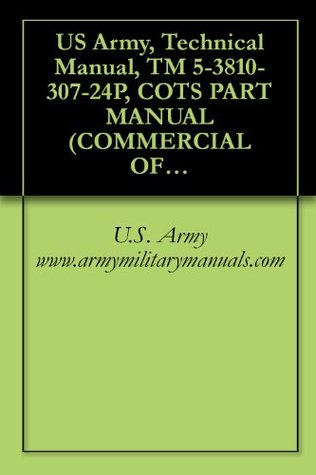 US Army, Technical Manual, TM 5-3810-307-24P, COTS PART MANUAL (COMMERCIAL OFF THE SHELF TECHNICAL MANUAL WITH SUPPLEMENTAL DATA) INCLUDING (CUMMINGS SIX ... WORLDWIDE CONTRACT, military manauals