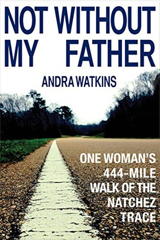 not-without-my-father-one-woman-s-444-mile-walk-of-the-natchez-trace
