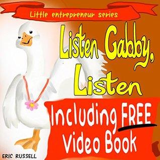 Children's Book: Listen Gabby, Listen (Including FREE Audio & Video Books for kids) bestselling series of developing kids' books (Little Entrepreneur Series Book 11)