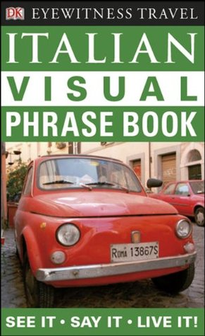 Eyewitness Travel Guides: Italian Visual Phrase Book (EYEWITNESS TRAVEL GUIDE PHRASE BOOKS)